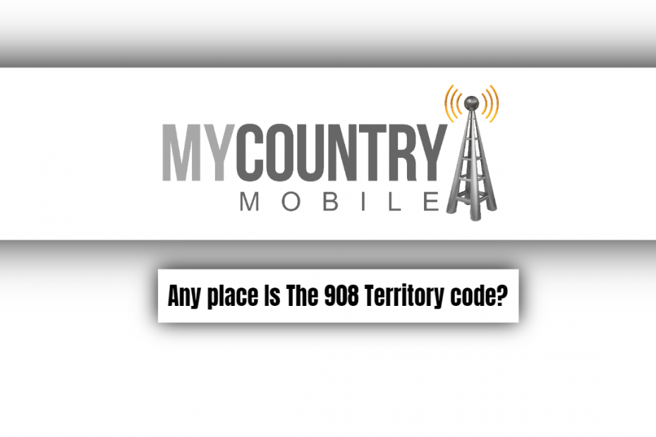 Any place Is The 908 Territory code? - My Country Mobile