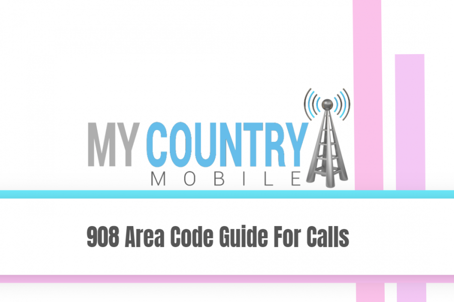 908 Area Code Guide For Calls - My Country Mobile