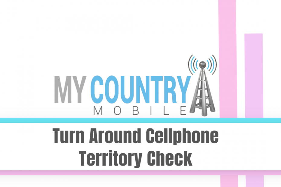 Turn Around Cellphone Territory Check - My Country Mobile