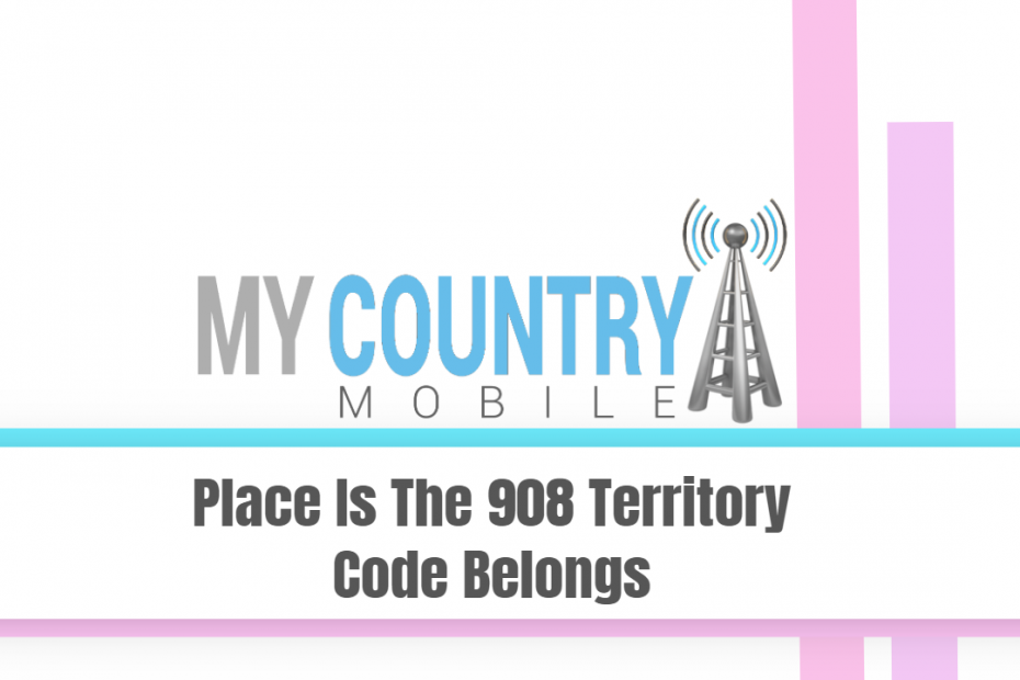 Place Is The 908 Territory Code Belongs - My Country Mobile