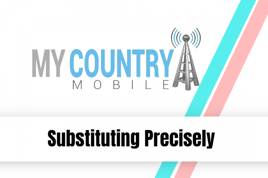 Substituting Precisely - My Country Mobile