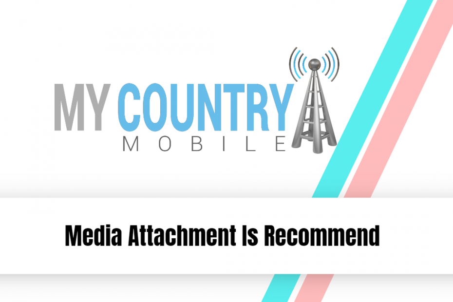 Media Attachment Is Recommend - My Country Mobile