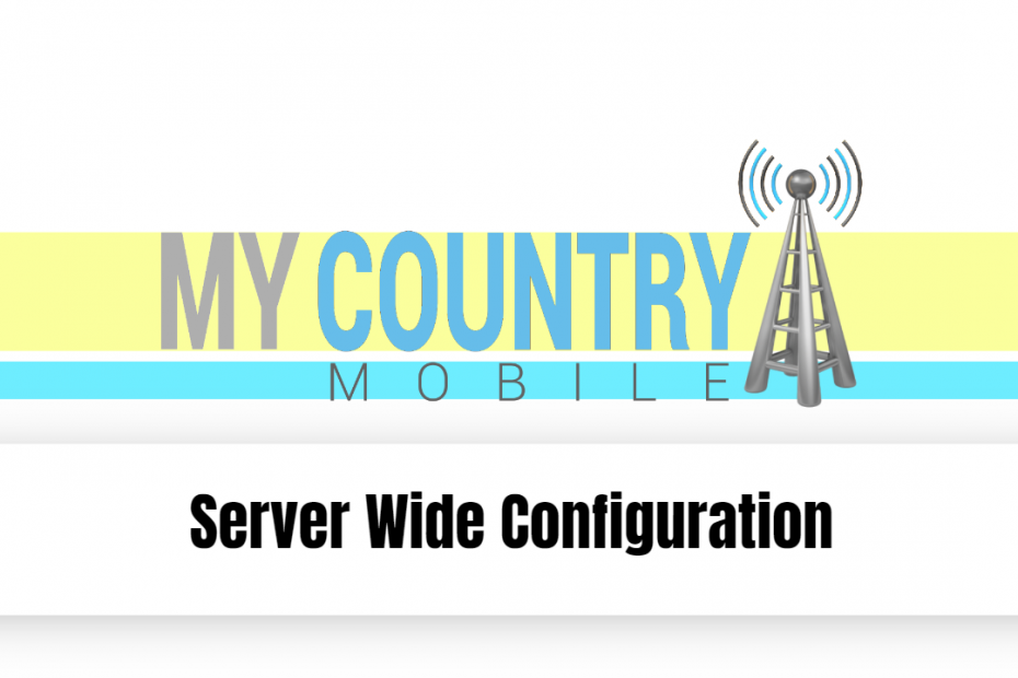 Server Wide Configurations - My Country Mobile