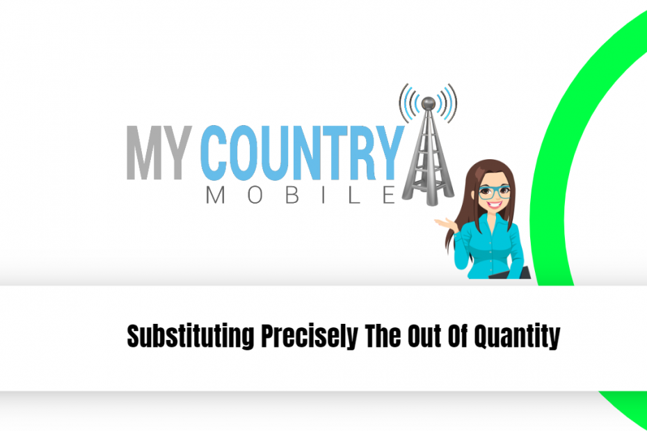 Substituting Precisely The Out Of Quantity - My Country Mobile