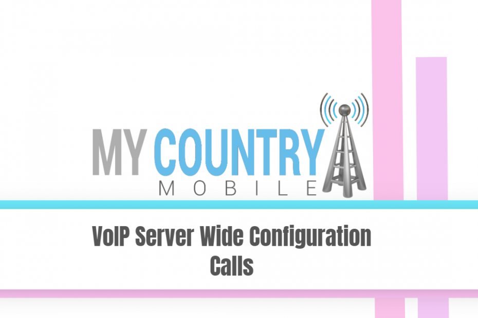 VoIP Server Wide Configuration Calls - My Country Mobile