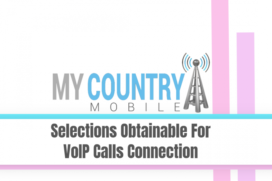 Selections Obtainable For VoIP Calls Connection - My Country Mobile
