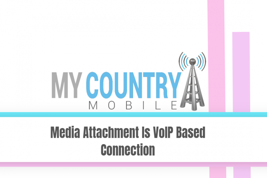 Media Attachment Is VoIP Based Connection - My Country Mobile