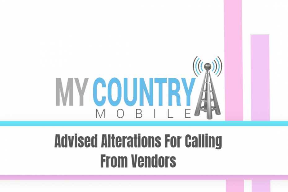 Advised Alterations For Calling From Vendors - My Country Mobile