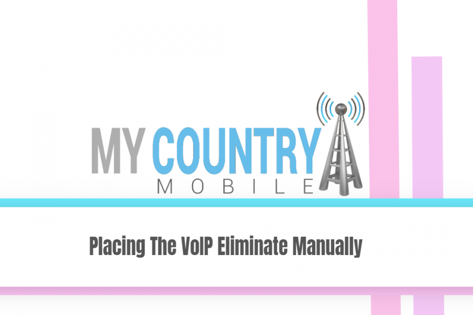 Placing The VoIP Eliminate Manually - My Country Mobile