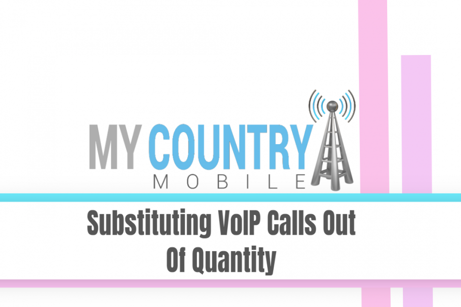 Substituting VoIP Calls Out Of Quantity - My Country Mobile