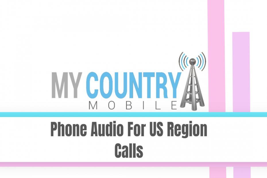 Phone Audio For US Region Calls - My Country Mobile